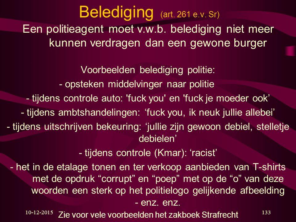 10-12-2015133 Belediging (art. 261 e.v. Sr) Een politieagent moet v.w.b. belediging niet meer kunnen verdragen dan een gewone burger Voorbeelden beled