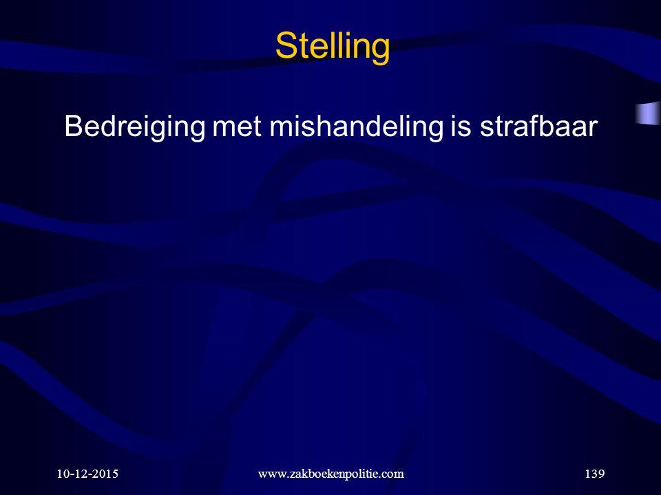 10-12-2015www.zakboekenpolitie.com139 Stelling Bedreiging met mishandeling is strafbaar