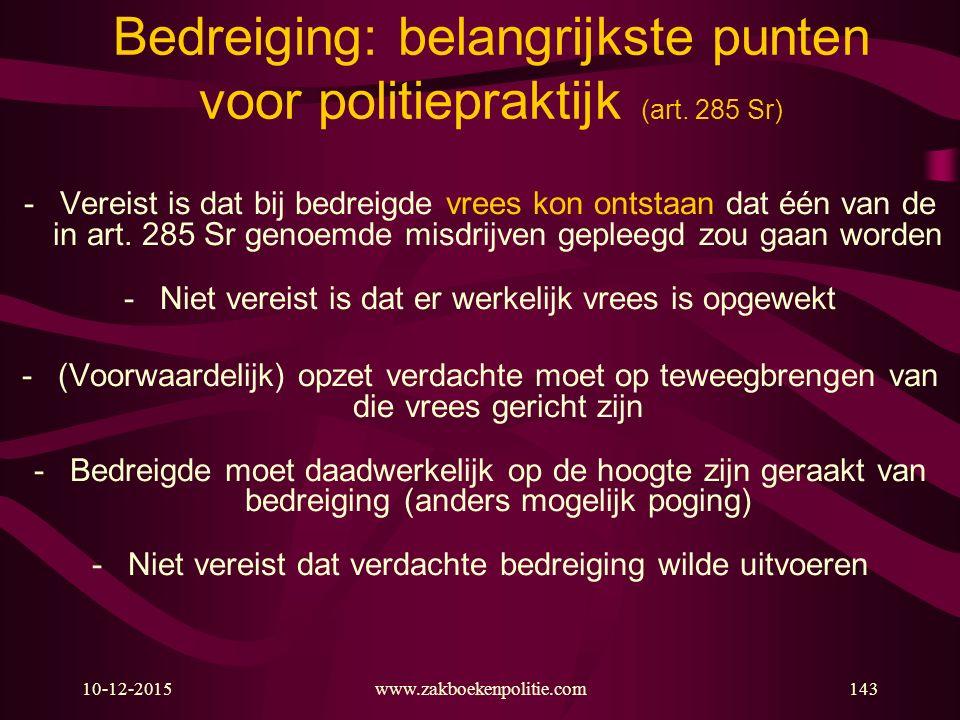 10-12-2015www.zakboekenpolitie.com143 Bedreiging: belangrijkste punten voor politiepraktijk (art. 285 Sr) -Vereist is dat bij bedreigde vrees kon onts