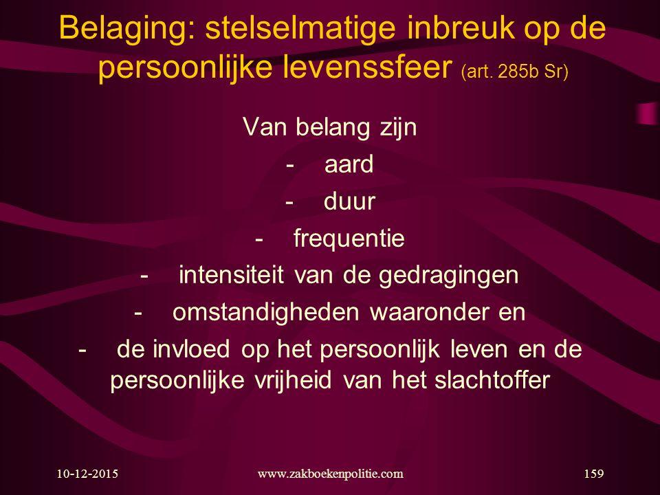 10-12-2015www.zakboekenpolitie.com159 Belaging: stelselmatige inbreuk op de persoonlijke levenssfeer (art. 285b Sr) Van belang zijn -aard -duur -frequ