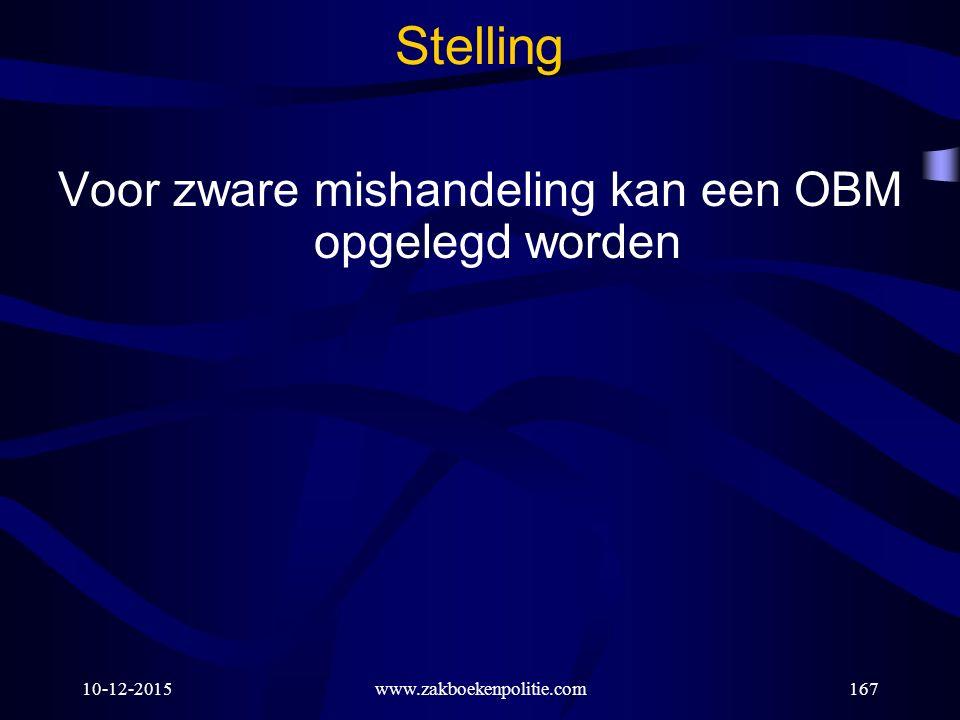 10-12-2015www.zakboekenpolitie.com167 Stelling Voor zware mishandeling kan een OBM opgelegd worden
