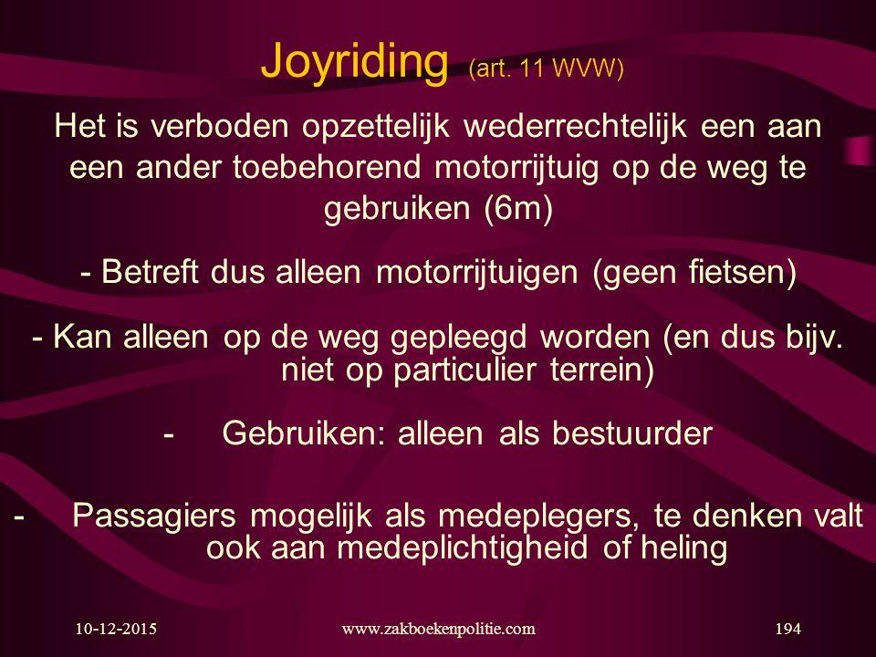 10-12-2015www.zakboekenpolitie.com194 Joyriding (art. 11 WVW) Het is verboden opzettelijk wederrechtelijk een aan een ander toebehorend motorrijtuig o