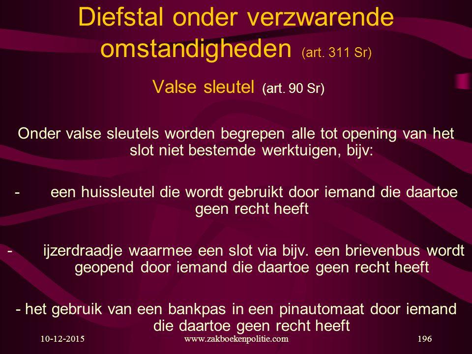 10-12-2015www.zakboekenpolitie.com196 Diefstal onder verzwarende omstandigheden (art. 311 Sr) Valse sleutel (art. 90 Sr) Onder valse sleutels worden b