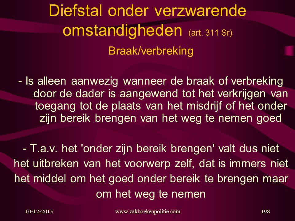 10-12-2015www.zakboekenpolitie.com198 Diefstal onder verzwarende omstandigheden (art. 311 Sr) Braak/verbreking - Is alleen aanwezig wanneer de braak o
