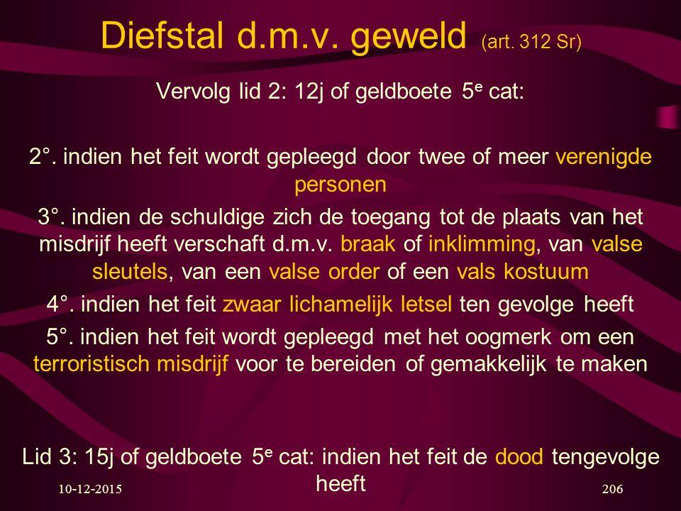 10-12-2015206 Diefstal d.m.v. geweld (art. 312 Sr) Vervolg lid 2: 12j of geldboete 5 e cat: 2°. indien het feit wordt gepleegd door twee of meer veren