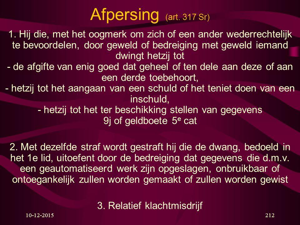 10-12-2015212 Afpersing (art. 317 Sr) 1. Hij die, met het oogmerk om zich of een ander wederrechtelijk te bevoordelen, door geweld of bedreiging met g