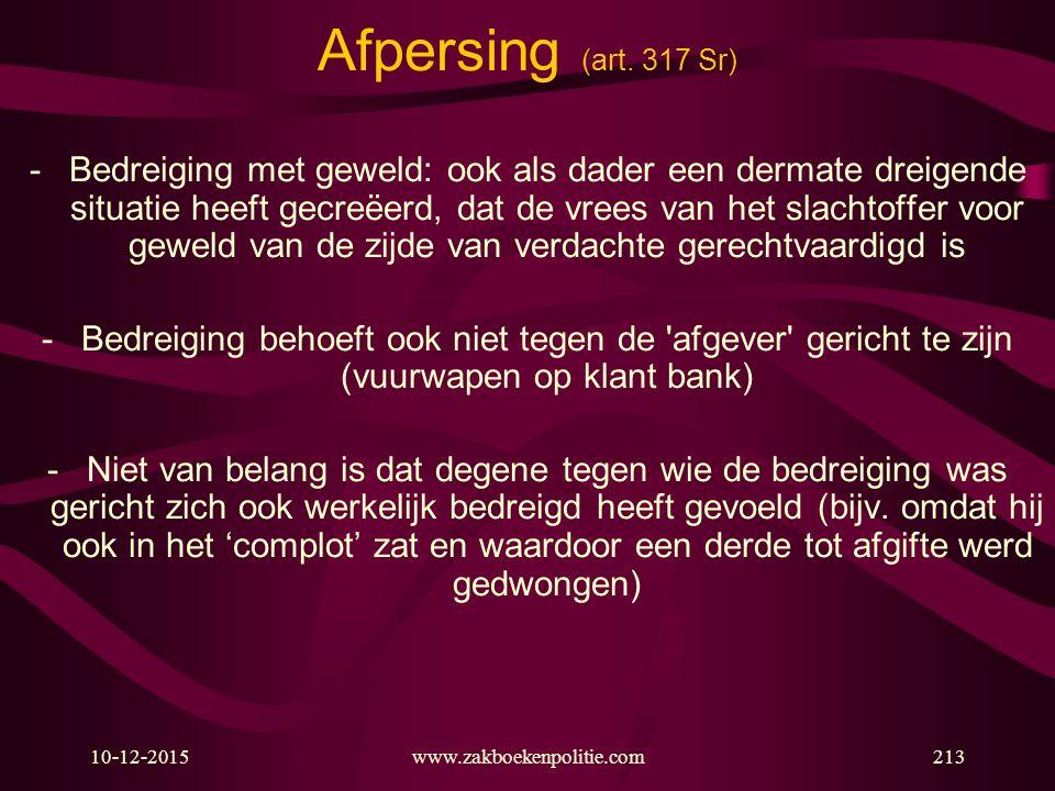 10-12-2015www.zakboekenpolitie.com213 Afpersing (art. 317 Sr) -Bedreiging met geweld: ook als dader een dermate dreigende situatie heeft gecreëerd, da