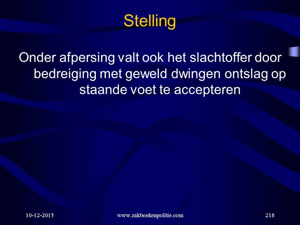 10-12-2015www.zakboekenpolitie.com218 Stelling Onder afpersing valt ook het slachtoffer door bedreiging met geweld dwingen ontslag op staande voet te