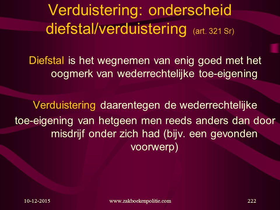 10-12-2015www.zakboekenpolitie.com222 Verduistering: onderscheid diefstal/verduistering (art. 321 Sr) Diefstal is het wegnemen van enig goed met het o