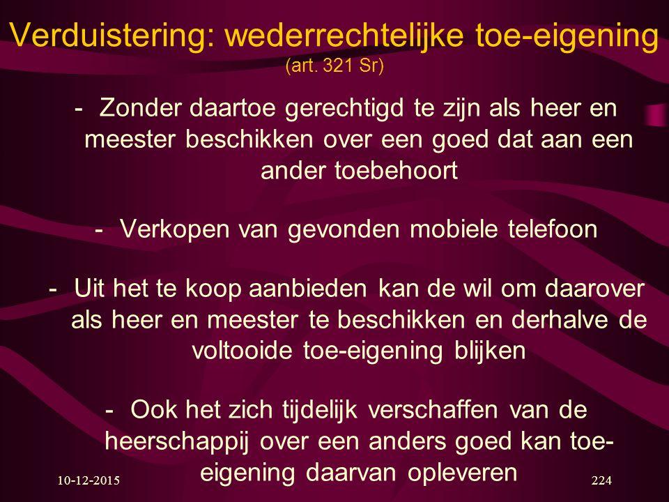 10-12-2015224 Verduistering: wederrechtelijke toe-eigening (art. 321 Sr) -Zonder daartoe gerechtigd te zijn als heer en meester beschikken over een go