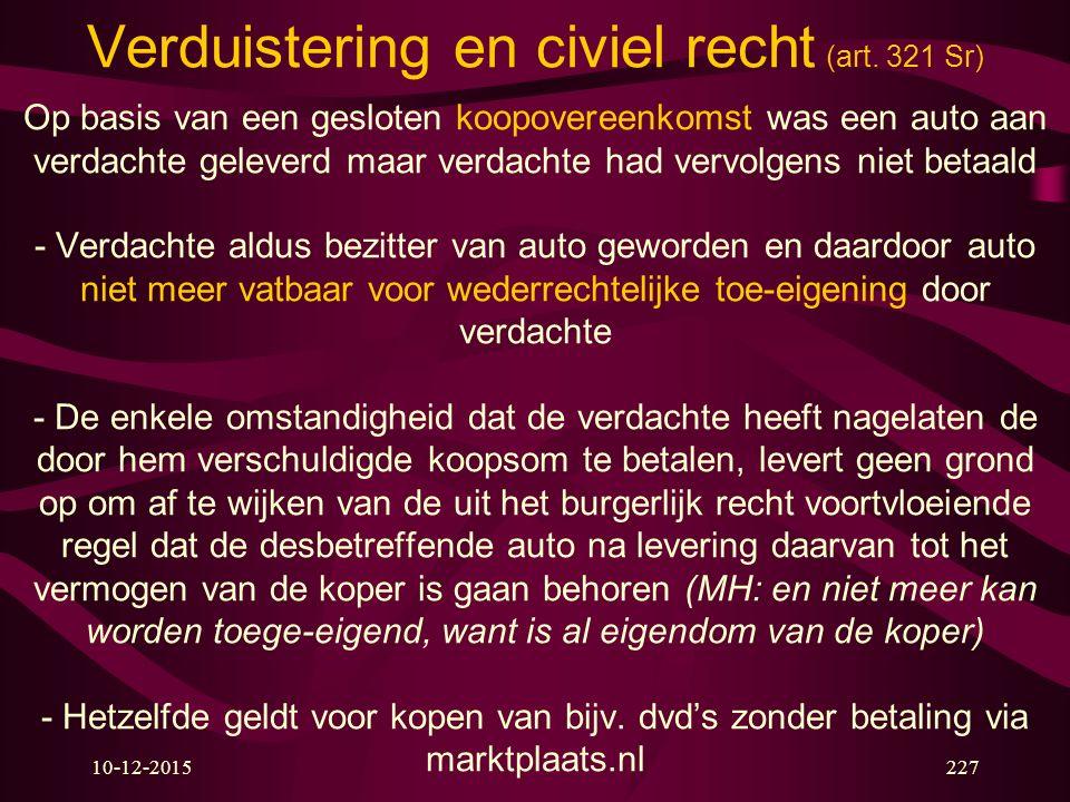 10-12-2015227 Verduistering en civiel recht (art. 321 Sr) Op basis van een gesloten koopovereenkomst was een auto aan verdachte geleverd maar verdacht