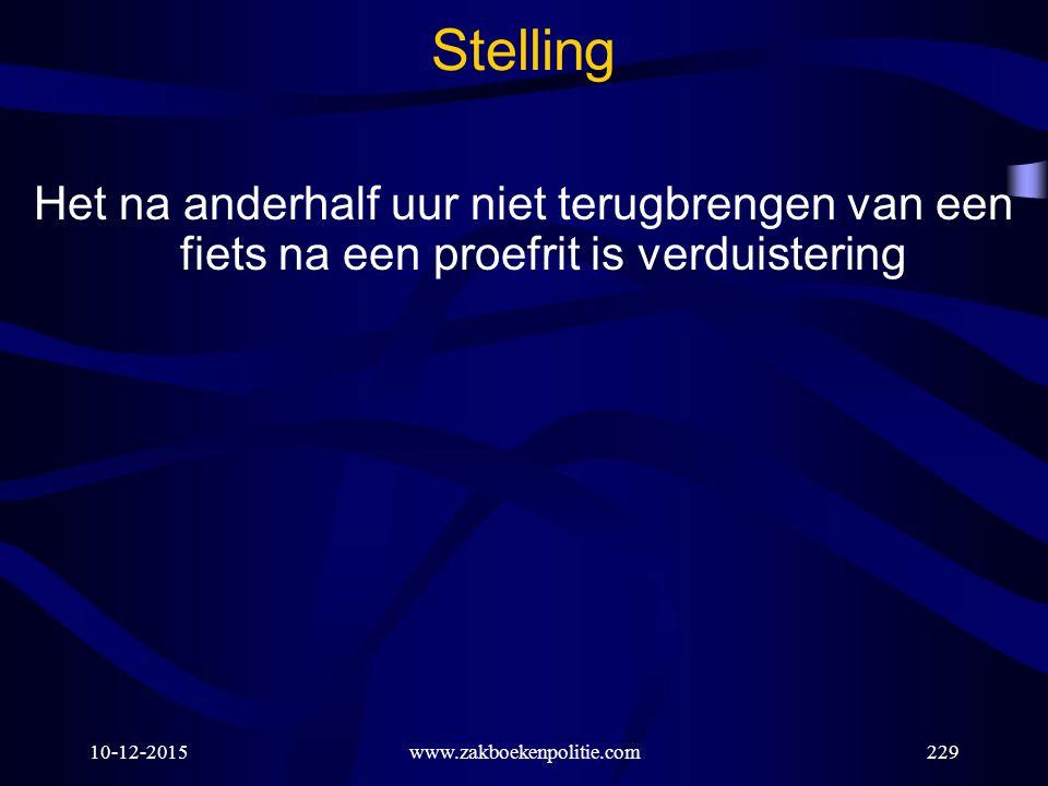 10-12-2015www.zakboekenpolitie.com229 Stelling Het na anderhalf uur niet terugbrengen van een fiets na een proefrit is verduistering