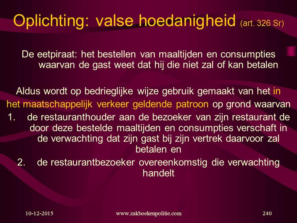 10-12-2015www.zakboekenpolitie.com240 Oplichting: valse hoedanigheid (art. 326 Sr) De eetpiraat: het bestellen van maaltijden en consumpties waarvan d