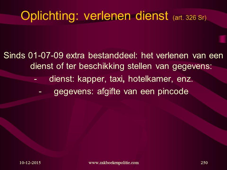 10-12-2015www.zakboekenpolitie.com250 Oplichting: verlenen dienst (art. 326 Sr) Sinds 01-07-09 extra bestanddeel: het verlenen van een dienst of ter b