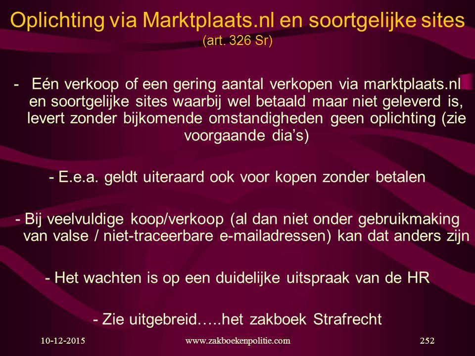 10-12-2015www.zakboekenpolitie.com252 Oplichting via Marktplaats.nl en soortgelijke sites (art. 326 Sr) -Eén verkoop of een gering aantal verkopen via