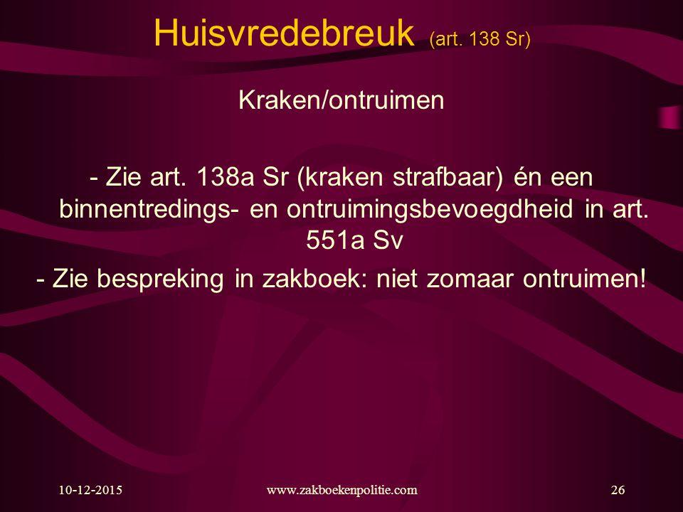 10-12-2015www.zakboekenpolitie.com26 Huisvredebreuk (art. 138 Sr) Kraken/ontruimen - Zie art. 138a Sr (kraken strafbaar) én een binnentredings- en ont
