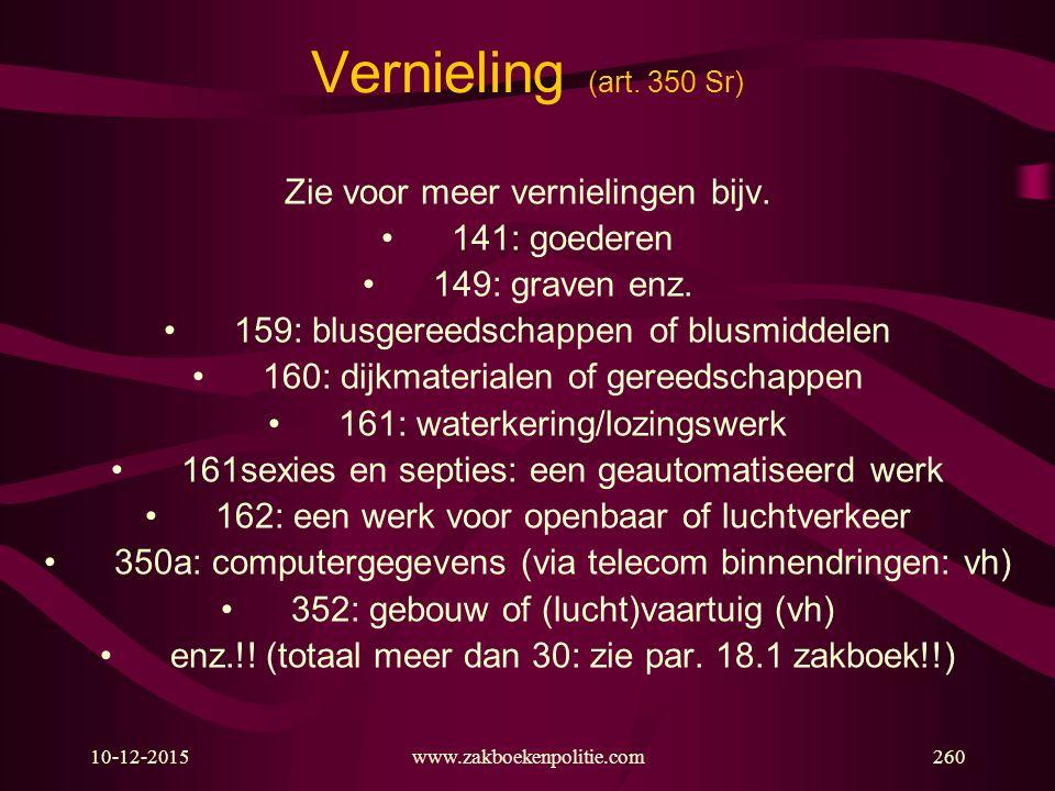 10-12-2015www.zakboekenpolitie.com260 Vernieling (art. 350 Sr) Zie voor meer vernielingen bijv. 141: goederen 149: graven enz. 159: blusgereedschappen