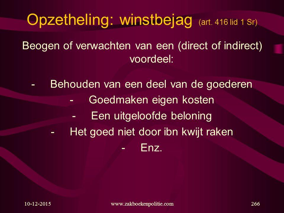 10-12-2015www.zakboekenpolitie.com266 Opzetheling: winstbejag (art. 416 lid 1 Sr) Beogen of verwachten van een (direct of indirect) voordeel: -Behoude