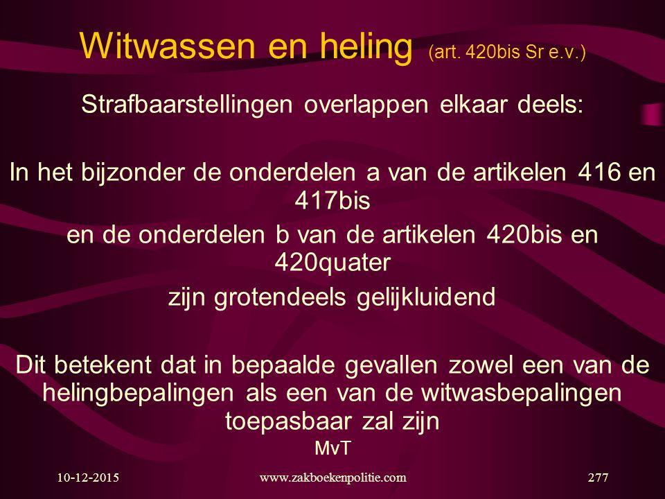 10-12-2015www.zakboekenpolitie.com277 Witwassen en heling (art. 420bis Sr e.v.) Strafbaarstellingen overlappen elkaar deels: In het bijzonder de onder