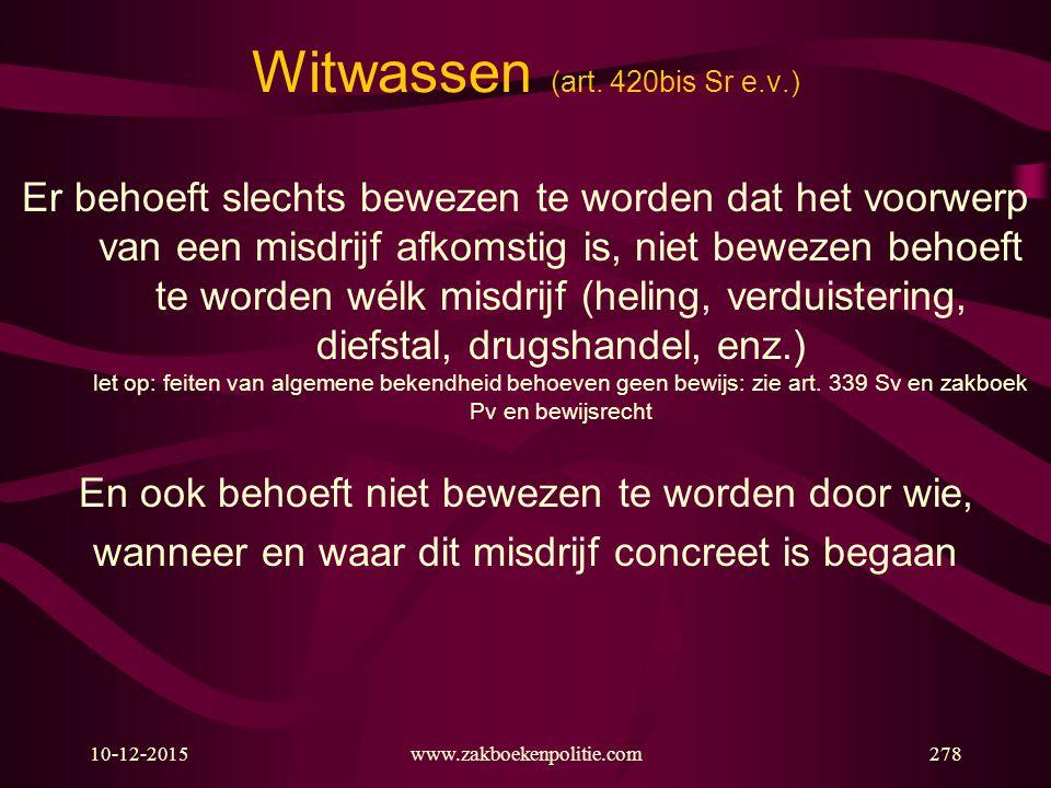 10-12-2015www.zakboekenpolitie.com278 Witwassen (art. 420bis Sr e.v.) Er behoeft slechts bewezen te worden dat het voorwerp van een misdrijf afkomstig