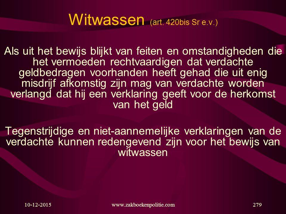 10-12-2015www.zakboekenpolitie.com279 Witwassen (art. 420bis Sr e.v.) Als uit het bewijs blijkt van feiten en omstandigheden die het vermoeden rechtva