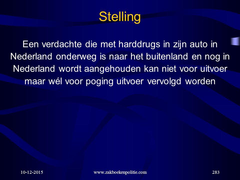 10-12-2015www.zakboekenpolitie.com283 Stelling Een verdachte die met harddrugs in zijn auto in Nederland onderweg is naar het buitenland en nog in Ned