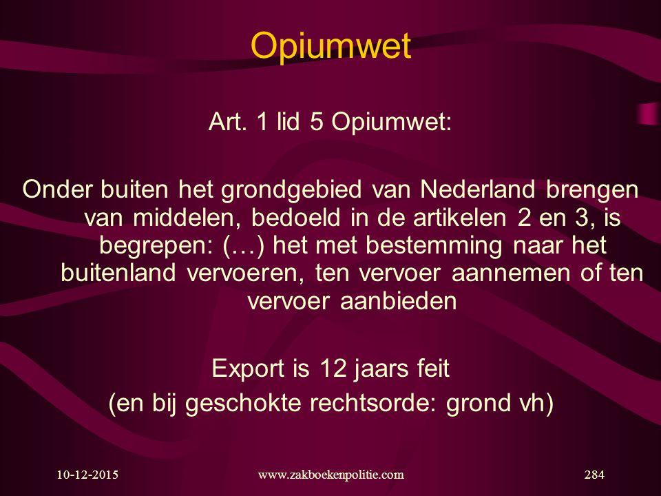 10-12-2015www.zakboekenpolitie.com284 Opiumwet Art. 1 lid 5 Opiumwet: Onder buiten het grondgebied van Nederland brengen van middelen, bedoeld in de a