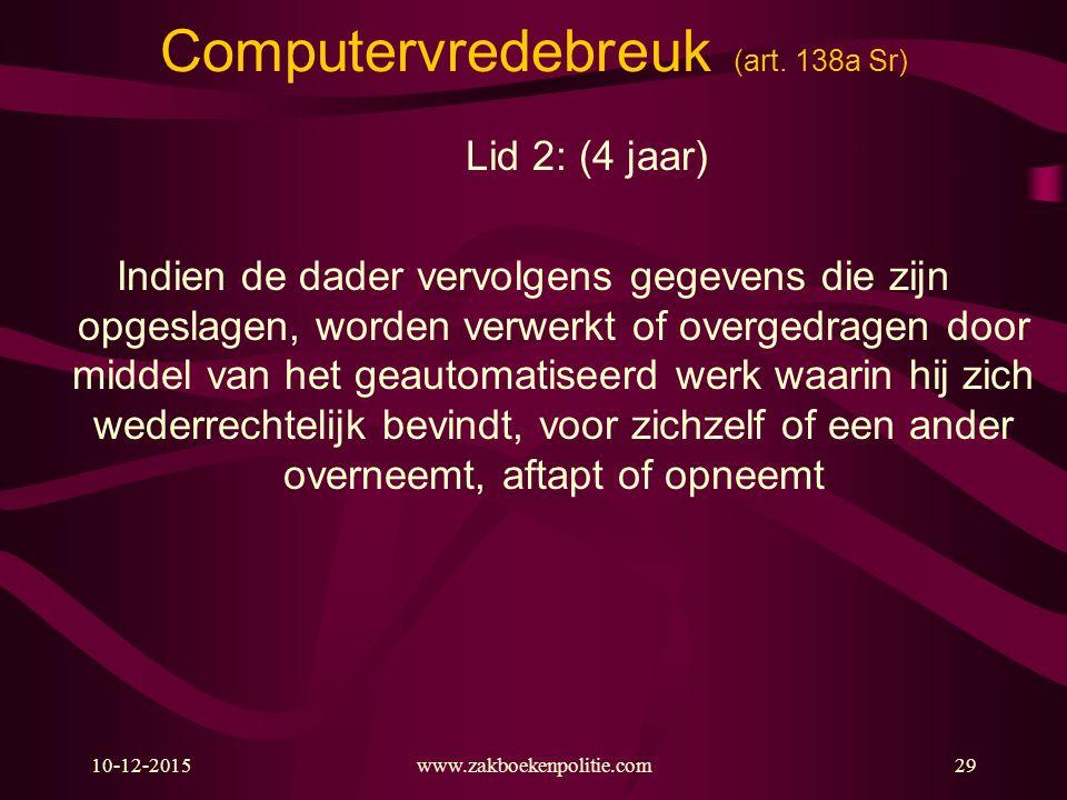 10-12-2015www.zakboekenpolitie.com29 Computervredebreuk (art. 138a Sr) Lid 2: (4 jaar) Indien de dader vervolgens gegevens die zijn opgeslagen, worden