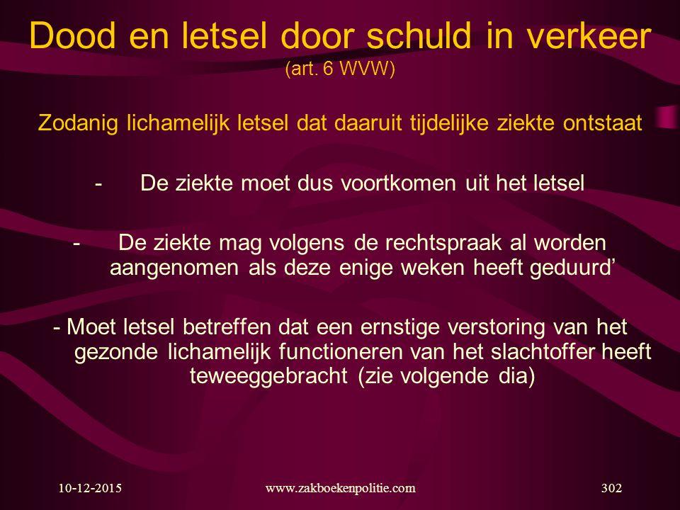 10-12-2015www.zakboekenpolitie.com302 Dood en letsel door schuld in verkeer (art. 6 WVW) Zodanig lichamelijk letsel dat daaruit tijdelijke ziekte onts