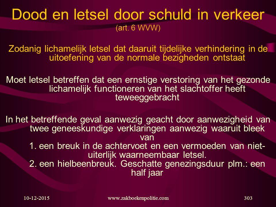 10-12-2015www.zakboekenpolitie.com303 Dood en letsel door schuld in verkeer (art. 6 WVW) Zodanig lichamelijk letsel dat daaruit tijdelijke verhinderin