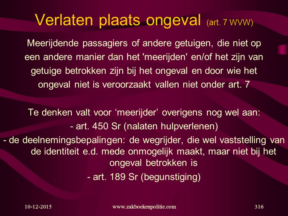 10-12-2015www.zakboekenpolitie.com316 Verlaten plaats ongeval (art. 7 WVW) Meerijdende passagiers of andere getuigen, die niet op een andere manier da