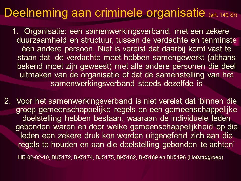 Deelneming aan criminele organisatie (art. 140 Sr) 1.Organisatie: een samenwerkingsverband, met een zekere duurzaamheid en structuur, tussen de verdac