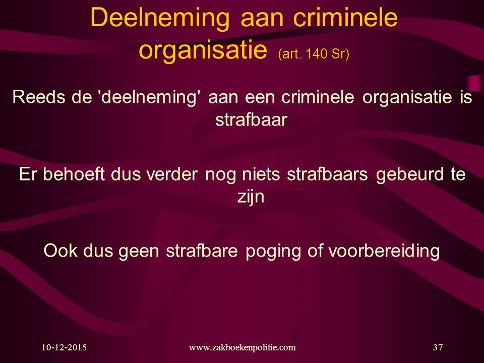 10-12-2015www.zakboekenpolitie.com37 Deelneming aan criminele organisatie (art. 140 Sr) Reeds de 'deelneming' aan een criminele organisatie is strafba