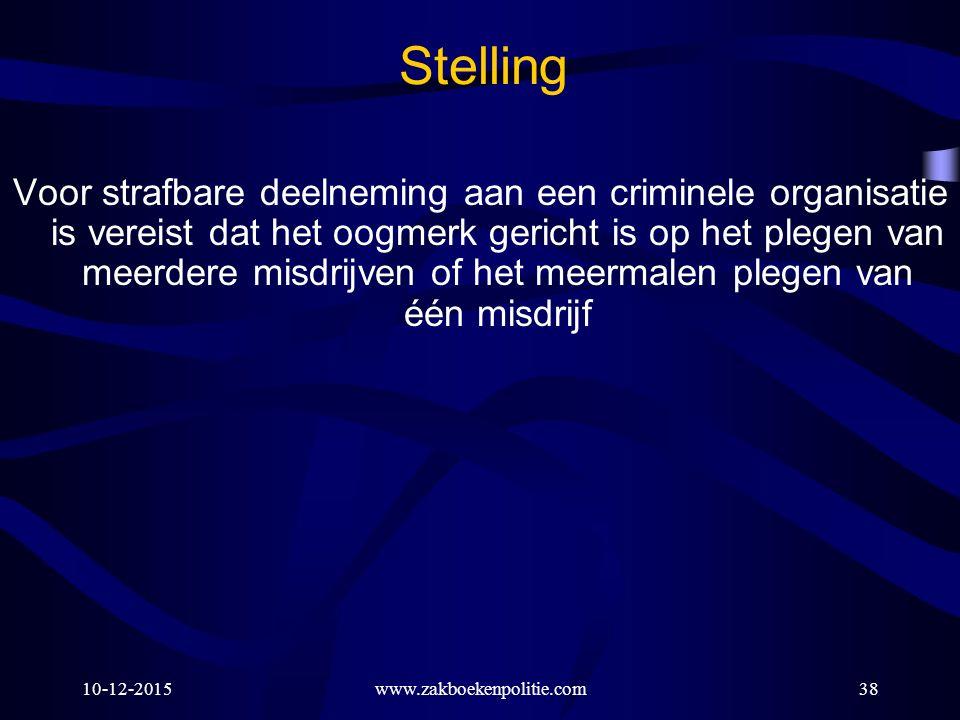 10-12-2015www.zakboekenpolitie.com38 Stelling Voor strafbare deelneming aan een criminele organisatie is vereist dat het oogmerk gericht is op het ple