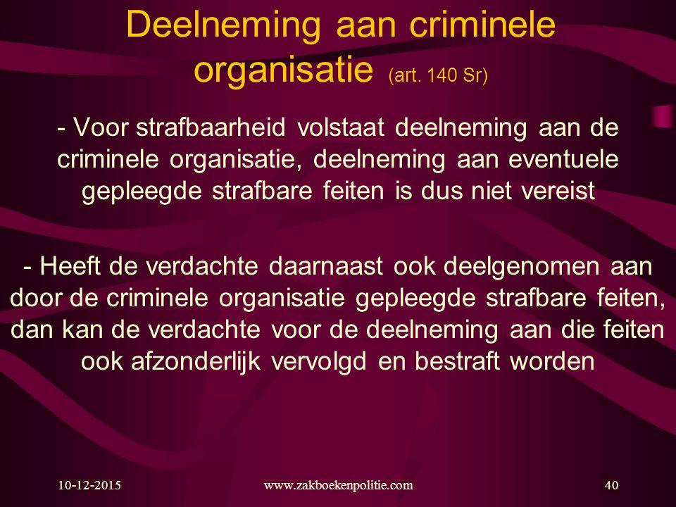 10-12-2015www.zakboekenpolitie.com40 Deelneming aan criminele organisatie (art. 140 Sr) - Voor strafbaarheid volstaat deelneming aan de criminele orga