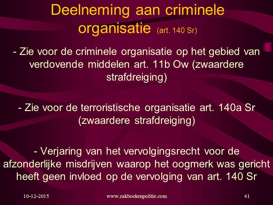 10-12-2015www.zakboekenpolitie.com41 Deelneming aan criminele organisatie (art. 140 Sr) - Zie voor de criminele organisatie op het gebied van verdoven