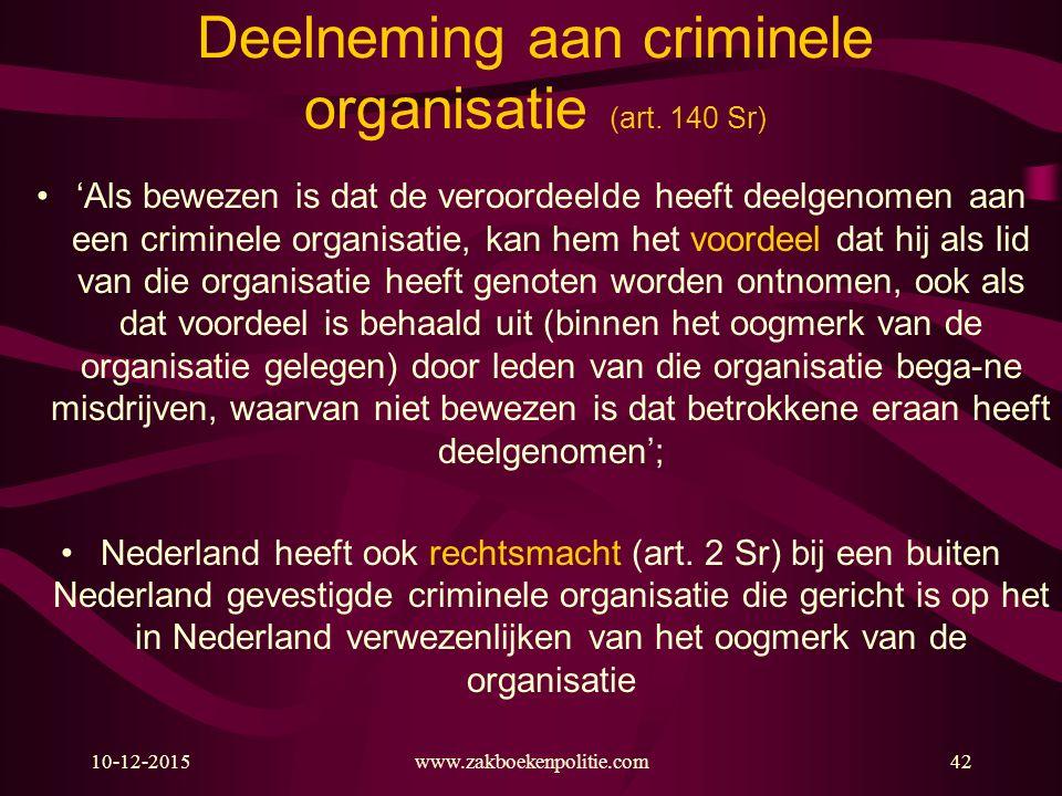 10-12-2015www.zakboekenpolitie.com42 Deelneming aan criminele organisatie (art. 140 Sr) 'Als bewezen is dat de veroordeelde heeft deelgenomen aan een