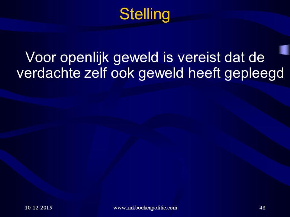 10-12-2015www.zakboekenpolitie.com48 Stelling Voor openlijk geweld is vereist dat de verdachte zelf ook geweld heeft gepleegd