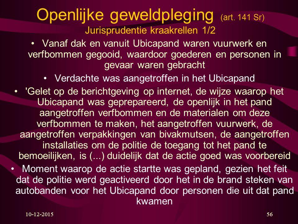 10-12-201556 Openlijke geweldpleging (art. 141 Sr) Jurisprudentie kraakrellen 1/2 Vanaf dak en vanuit Ubicapand waren vuurwerk en verfbommen gegooid,