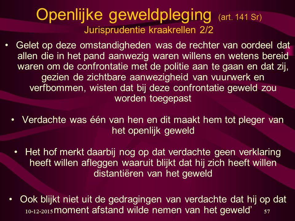 10-12-201557 Openlijke geweldpleging (art. 141 Sr) Jurisprudentie kraakrellen 2/2 Gelet op deze omstandigheden was de rechter van oordeel dat allen di