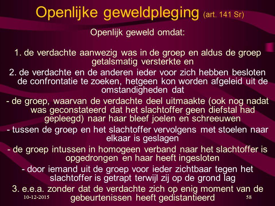 10-12-201558 Openlijke geweldpleging (art. 141 Sr) Openlijk geweld omdat: 1. de verdachte aanwezig was in de groep en aldus de groep getalsmatig verst