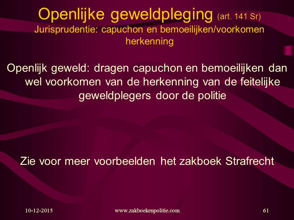10-12-2015www.zakboekenpolitie.com61 Openlijke geweldpleging (art. 141 Sr) Jurisprudentie: capuchon en bemoeilijken/voorkomen herkenning Openlijk gewe