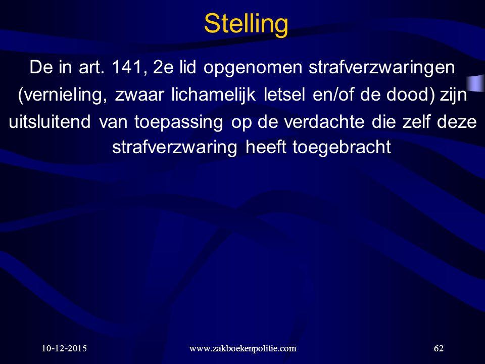 10-12-2015www.zakboekenpolitie.com62 Stelling De in art. 141, 2e lid opgenomen strafverzwaringen (vernieling, zwaar lichamelijk letsel en/of de dood)