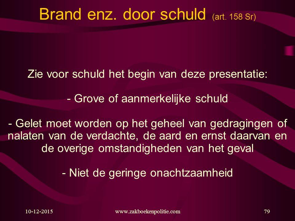10-12-201579 Brand enz. door schuld (art. 158 Sr) Zie voor schuld het begin van deze presentatie: - Grove of aanmerkelijke schuld - Gelet moet worden