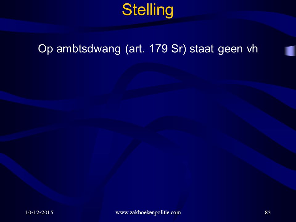10-12-201583 Stelling Op ambtsdwang (art. 179 Sr) staat geen vh www.zakboekenpolitie.com