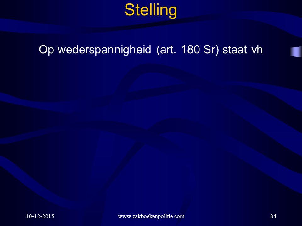 10-12-201584 Stelling Op wederspannigheid (art. 180 Sr) staat vh www.zakboekenpolitie.com