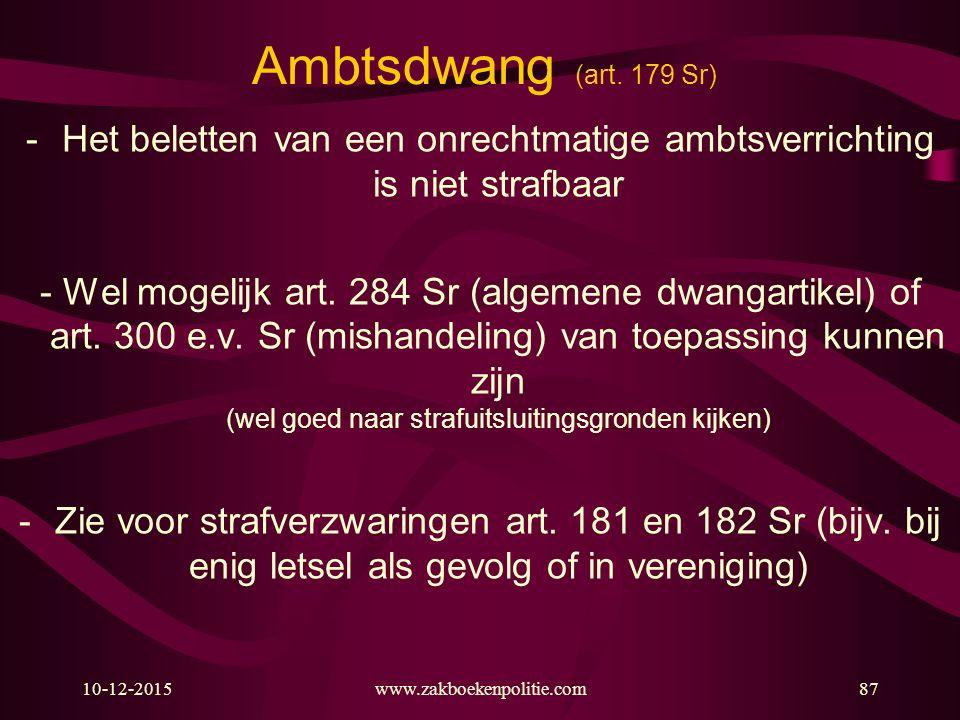 10-12-2015www.zakboekenpolitie.com87 Ambtsdwang (art. 179 Sr) -Het beletten van een onrechtmatige ambtsverrichting is niet strafbaar - Wel mogelijk ar