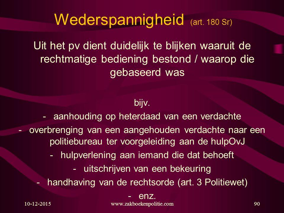 10-12-2015www.zakboekenpolitie.com90 Wederspannigheid (art. 180 Sr) Uit het pv dient duidelijk te blijken waaruit de rechtmatige bediening bestond / w