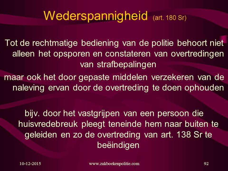 10-12-2015www.zakboekenpolitie.com92 Wederspannigheid (art. 180 Sr) Tot de rechtmatige bediening van de politie behoort niet alleen het opsporen en co