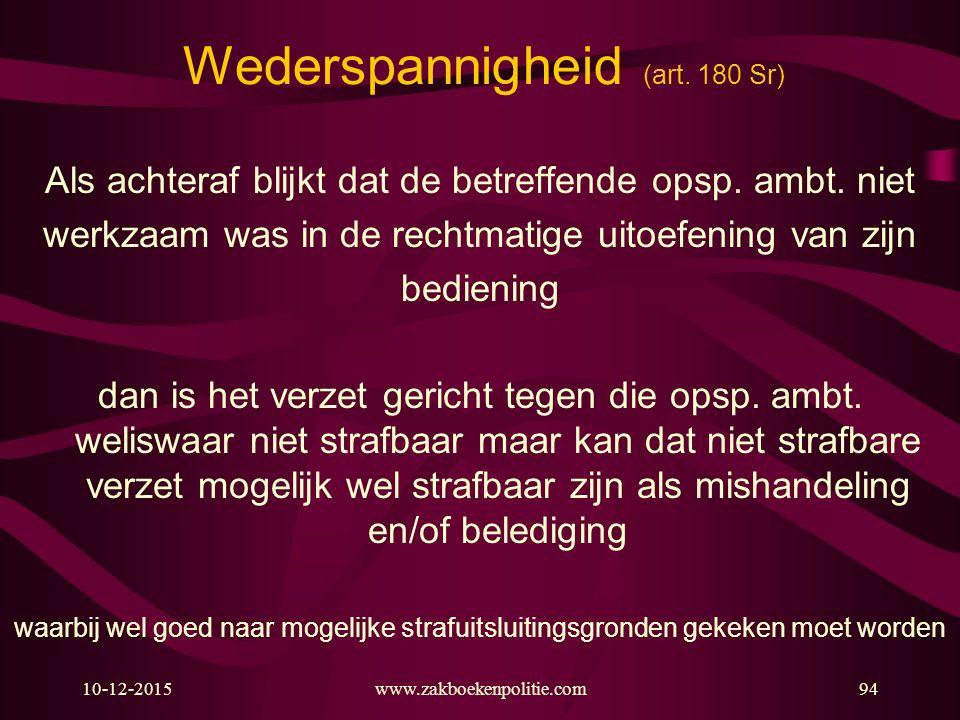 10-12-2015www.zakboekenpolitie.com94 Wederspannigheid (art. 180 Sr) Als achteraf blijkt dat de betreffende opsp. ambt. niet werkzaam was in de rechtma